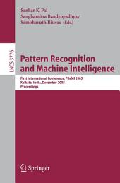 Pattern Recognition and Machine Intelligence: First International Conference, PReMI 2005, Kolkata, India, December 20-22, 2005, Proceedings