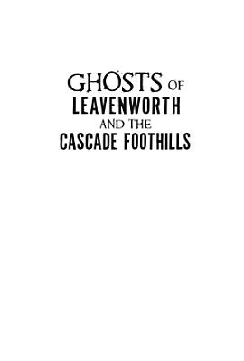 Ghosts of Leavenworth and the Cascade Foothills PDF
