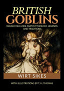 British Goblins: Welsh Folklore, Fairy Mythology, Legends and Traditions