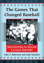 The Games That Changed Baseball: Milestones in Major League History