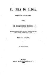 El Cura de Aldea, drama en tres actos, en verso. ... Tercera edicion