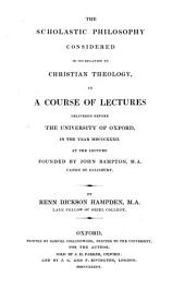 The scholastic philosophy considered in its relation to Christian theology, lects. delivered at the lect. founded by John Bampton