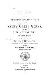Account of the Proceedings Upon the Transfer of the Salem Water Works to the City Authorities, November 16, 1869: And the Addresses of W.P. Phillips ... and William Cogswell ...