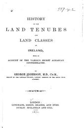 History of the Land Tenures and Land Classes of Ireland: With an Account of the Various Secret Agrarian Confederacies