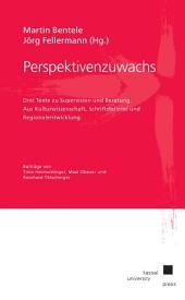 Perspektivenzuwachs. Drei Texte zu Supervision und Beratung. Aus Kulturwissenschaft, Schriftstellerei und Regionalentwicklung