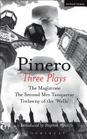 Pinero: Three Plays: The Magistrate; The Second Mrs Tanqueray; Trelawny of the 'Wells'