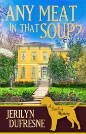 Any Meat In That Soup?: Book 2, Sam Darling Mystery Series