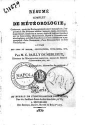 Résumé complet de météorologie, ... a l'usage des gens du monde, cultivateurs, voyageurs, etc. Par M. C. Bailly de Merlieux, ...