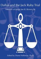 Dallas and the Jack Ruby Trial: Memoir of Judge Joe B. Brown, Sr.