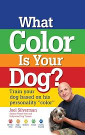 "What Color Is Your Dog?: Train Your Dog Based on His Personality ""Color"""
