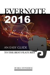 Evernote 2016: An Easy Guide to the Best Features