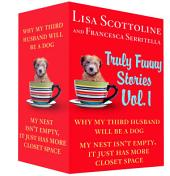 Truly Funny Stories Vol. 1: Why My Third Husband Will Be a Dog and My Nest Isn't Empty, It Just Has More Closet Space, Volume 1