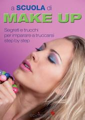 A scuola di Make-up: Segreti e trucchi per imparare a truccarsi step by step