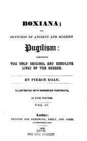 Boxiana, Or, Sketches of Ancient and Modern Pugilism: Comprising the Only Original and Complete Lives of the Boxers, Volume 2