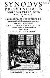 Synodus Provincialis Dioecesis Ultraiectinae, celebrata à nobilibus, et potentibus dominis statibus eiusdem provinciae, 24. Aug. anno 1612 Ultraiecti