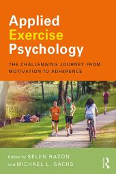 Applied Exercise Psychology: The Challenging Journey from Motivation to Adherence