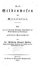 Das Gildenwesen im Mittelalter: Eine von der Königlich dänischen Gesellschaft der Wissenschaften zu Kopenhagen gekrönte Preisschrift