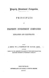 "Property Investment Companies. Principles of Property Investment Companies explained and illustrated. Being a reply to a pamphlet by D. Reid entitled ""Reply to two Reports published by the Directors, of the Scottish Property Investment Company."""