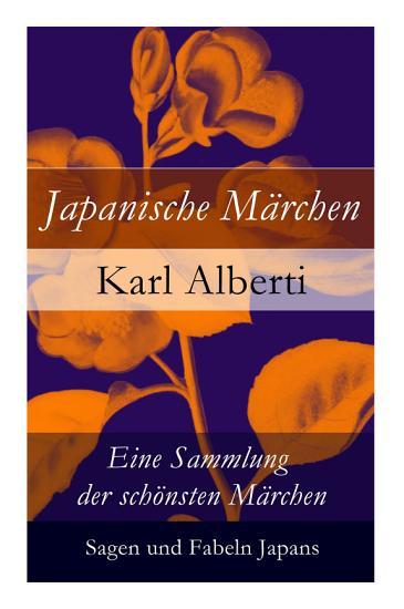 Japanische M  rchen  Eine Sammlung der sch  nsten M  rchen  Sagen und Fabeln Japans   Vollst  ndige illustrierte deutsche Ausgabe PDF