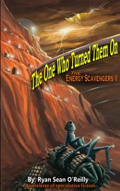 The One Who Turned Them On: The Energy Scavengers II