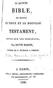 La Sainte Bible, qui contient le Vieux et le Nouveau Testament, revue sur les originaux