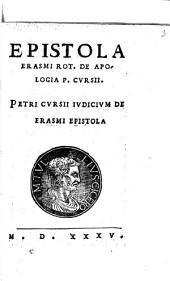 Epistola Erasmi Rot. De Apologia P. Cvrsii: Petri Cvrsii Ivdicivm De Erasmi Epistola