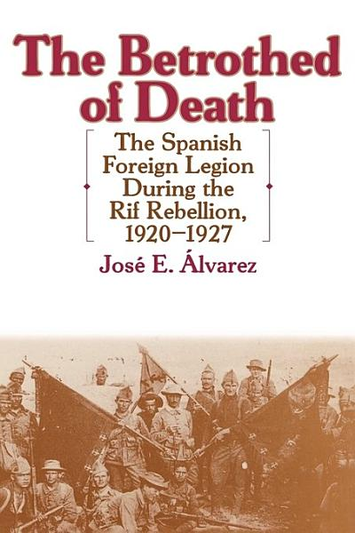 Download The Betrothed of Death  The Spanish Foreign Legion During the Rif Rebellion  1920 1927 Book