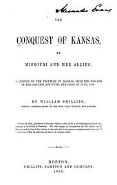 The Conquest of Kansas, by Missouri and Her Allies: A History of the Troubles in Kansas, from the Passage of the Organic Act Until the Close of July, 1856, Volume 3