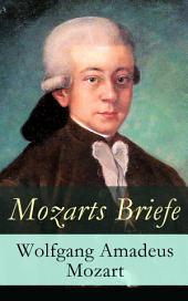Mozarts Briefe Vollständige Ausgabe: Ausgewählt Korrespondenz (1769 – 1791)