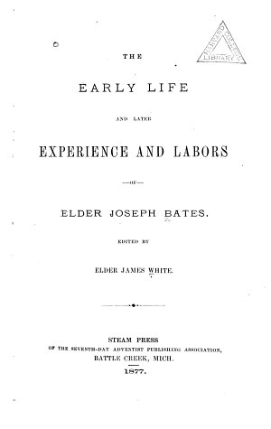 The Early Life and Later Experience and Labors of Elder Joseph Bates