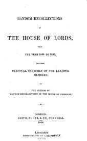 Random Recollections of the House of Lords: From the Year 1830 to 1836, Including Personal Sketches of the Leading Members