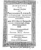 Honoribus Viri Reverendi, Clarißimi Dn. Polycarpi Lyseri L.S. Literarum Professoris ... S.S. Theologiae Doctoris titulo ... ornandi