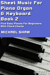 Piano: Sheet Music For Piano Organ & Keyboard - Book 2: Five Easy Pieces For Beginners With Chord Charts
