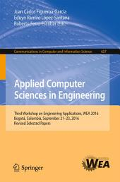 Applied Computer Sciences in Engineering: Third Workshop on Engineering Applications, WEA 2016, Bogotá, Colombia, September 21-23, 2016, Revised Selected Papers