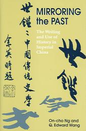Mirroring the Past: The Writing And Use of History in Imperial China