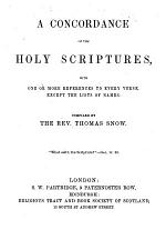 A Concordance of the Holy Scriptures ... Compiled by the Rev. Thomas Snow