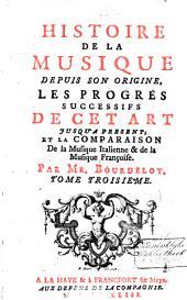 Histoire de la musique depuis son origine: les progrès successifs de cet art jusqu'a present, et la comparaison de la musique italienne & de la musique françoise
