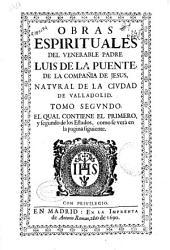 Obras espirituales del venerable padre Luis de la Puente, de la Compañía de Jesus ...: tomo segundo : el qual contiene el primero y segundo de los estados ...