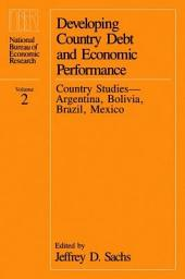 Developing Country Debt and Economic Performance, Volume 2: Country Studies--Argentina, Bolivia, Brazil, Mexico