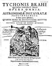 Tychonis Brahe... Opera omnia sive Astronomiae instauratae progymnasmata... Editio ultima cum Indicibus et Figuris