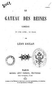Le gateau des reines comedie en cinq actes, en prose par Leon Gozlan