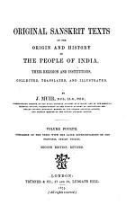 Original Sanskrit Texts on the Origin and History of the People of India: Comparison of the Vedic with the later representations of the principal Indian deities. 2d ed., rev. 1873