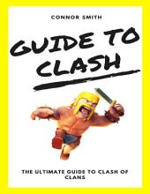 Guide to Clash: The Ultimate Guide to Clash of Clans