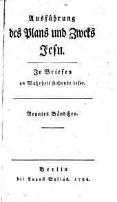 Ausführung des Plans und Zweks Jesu: In Briefen an Wahrheit suchende Leser. Neuntes Bändchen, Band 9