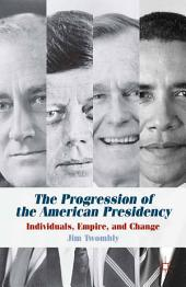 The Progression of the American Presidency: Individuals, Empire, and Change