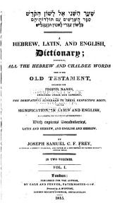 A Hebrew, Latin, and English, Dictionary: Containing All the Hebrew and Chaldee Words Used in the Old Testament, Including the Proper Names ... : the Derivatives Referred to Their Respective Roots, and the Signification, in Latin and English ... : with Copious Vocabularies, Latin and Hebrew, and English and Hebrew, Volume 1