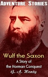 Wulf the Saxon: A Story of the Norman Conquest: Big Adventurer