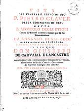 Vita del venerabil servo di Dio P. Pietro Claver della compagna di Gesu detto l'apostolo degli etiopi cavata da' processi autentici formati per la sua canonizzazione