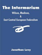 The Intermarium: Wilson, Madison, & East Central European Federalism
