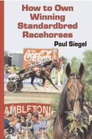 How to Own Winning Standardbred Racehorses PDF
